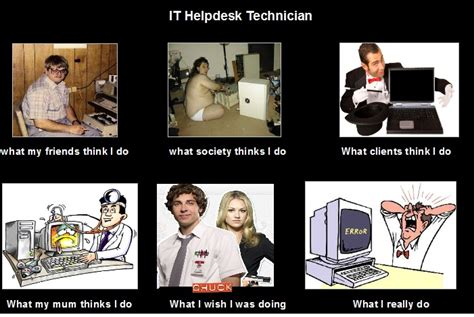 It Support Meme - it helpdesk technician what people think i do what i