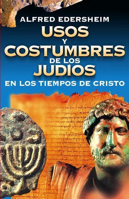 libro usos y costumbres de usos y costumbres de los judios en los tiempos de cristo ebook alfred edersheim todoebook