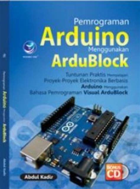 Pemrograman Arduino Menggunakan Ardublock Cd Abdul Kadir Bukukita Pemrograman Arduino Menggunakan Ardublock Cd