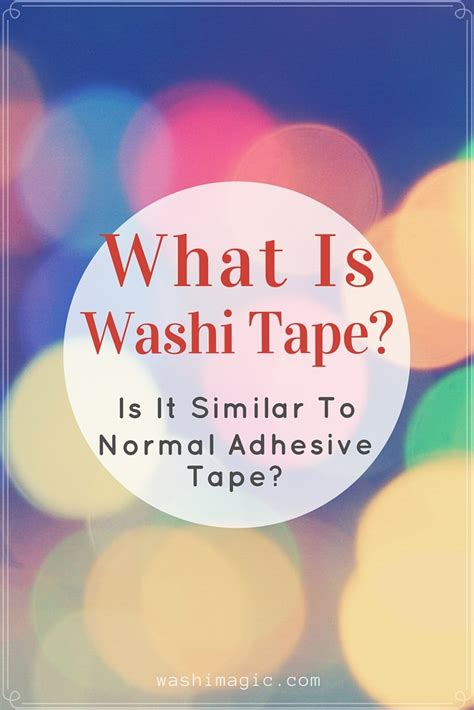 what is washi tape what is washi tape is it similar to normal adhesive tape