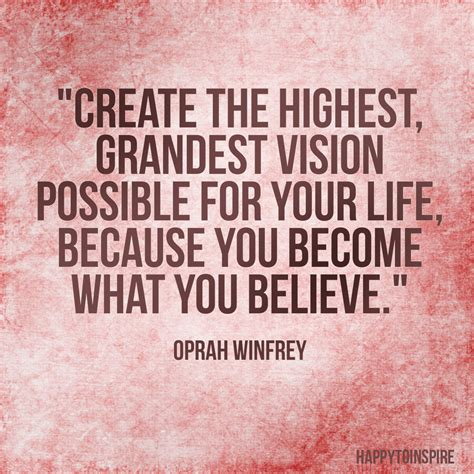vision quotes happy to inspire quote of the day create the highest