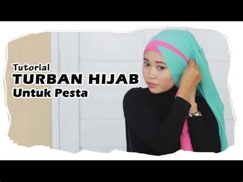 tutorial kerudung pesta youtube turban hijab tutorial untuk pesta youtube