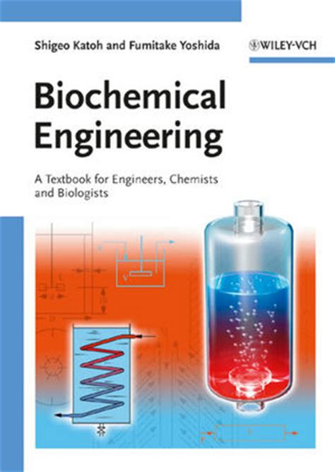 Biochemical Engineering Description by Wiley Biochemical Engineering A Textbook For Engineers Chemists And Biologists Shigeo Katoh