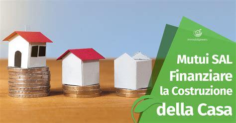 mutuo sal prima casa mutui sal come finanziare la costruzione della casa