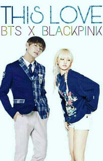blackpink x bts wattpad this love bts x blackpink ars wattpad