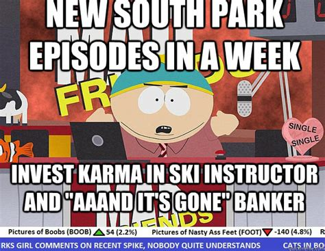 South Park And Its Gone Meme - new south park episodes in a week invest karma in ski