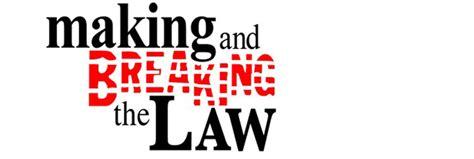 making and breaking the making and breaking the law theme