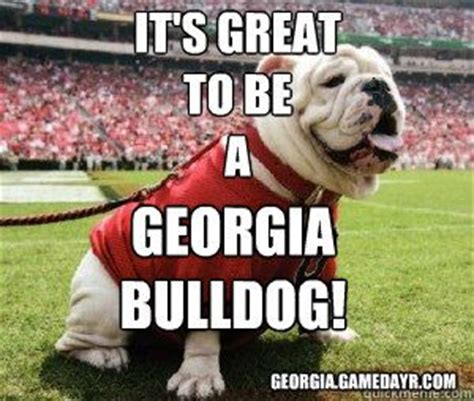 Georgia Bulldogs Memes - great to be a georgia bulldog pic its great to be a