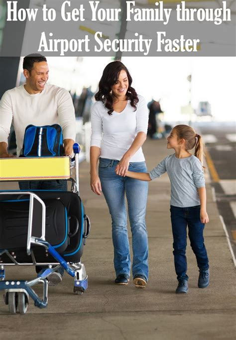 how to get through airport security fast travel travel how to get your family through airport security faster