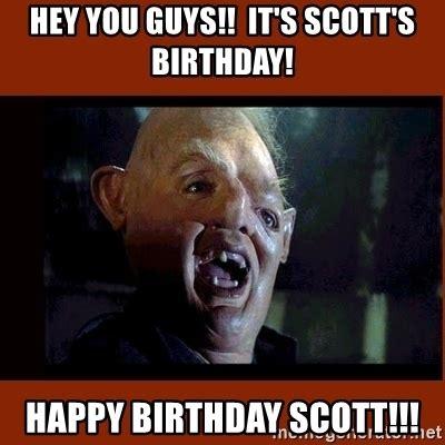 Birthday Memes For Guys - hey you guys it s scott s birthday happy birthday scott sloth goonies meme generator