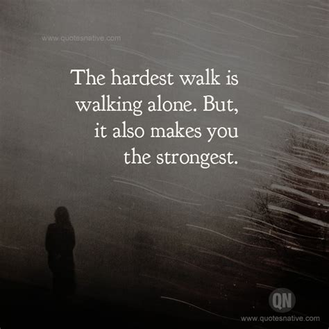 walking alone quotes the hardest walk quotes