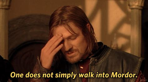 Lord Of The Rings Meme One Does Not Simply - lord of the rings one does not simply walk into mordor gif
