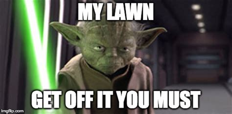 Get Off My Lawn Meme - angry yoda imgflip