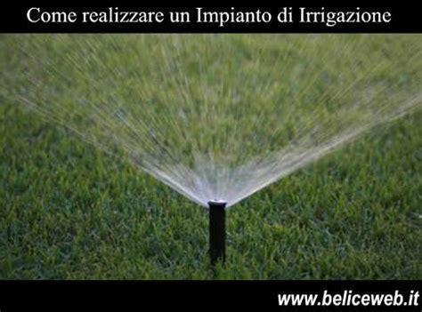 come fare impianto irrigazione giardino giardino come realizzare un impianto di irrigazione