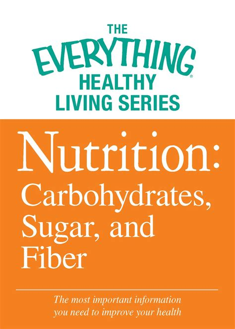 carbohydrates and sugar nutrition carbohydrates sugar and fiber ebook by