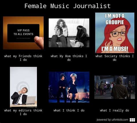 Do Meme - female music journalist what people think i do what i