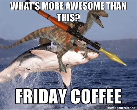 Friday Coffee Meme - friday morning coffee stop off topic texas fishing forum