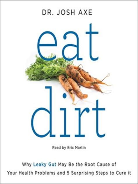 eat dirt why leaky gut may be the root cause of your health problems and 5 surprising steps to cure it books eat dirt by dr josh axe 183 overdrive ebooks audiobooks