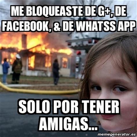 Facebook Meme Generator App - meme disaster girl me bloqueaste de g de facebook