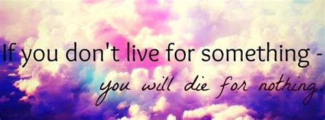 live for nothing or die for something wallpaper if you don t live for something you ll die for nothing
