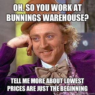 Warehouse Meme - oh so you work at bunnings warehouse tell me more about