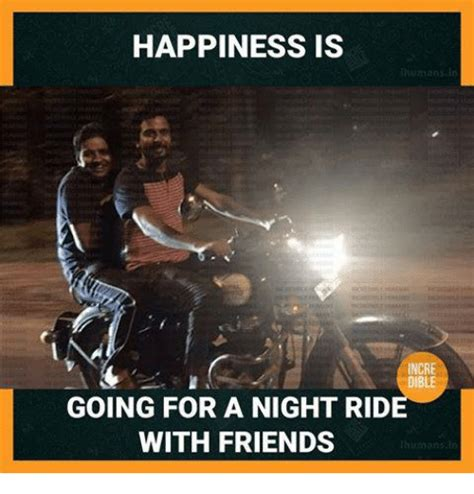 Happiness Is Meme - happiness is incre dible going for a night rid with