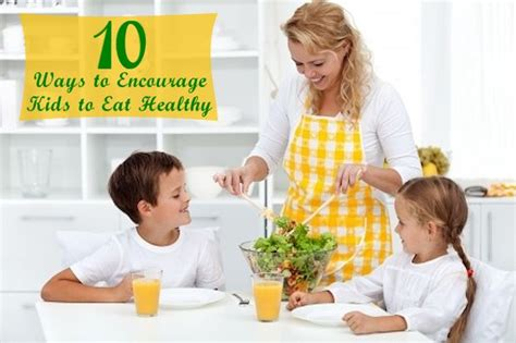 10 Ways To Eat More Healthy by 10 Ways To Encourage Your To Eat Healthy S Home