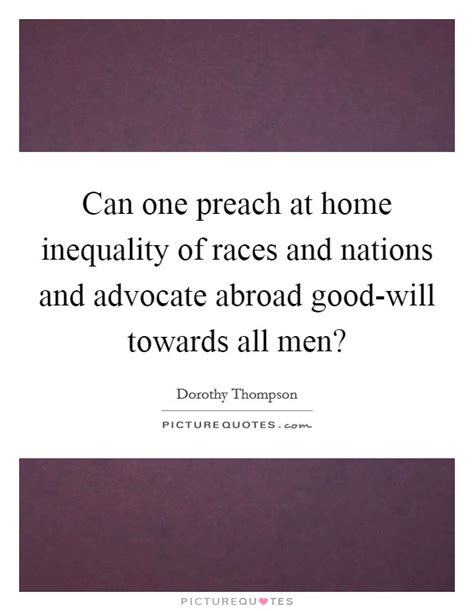 can one preach at home inequality of races and nations and