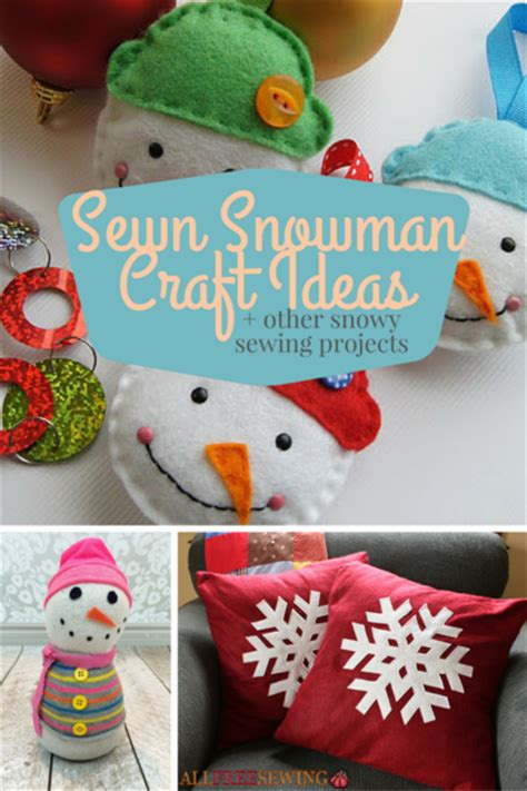 sewing christmas crafts 15 sewn snowman craft ideas and other snowy sewing projects allfreesewing