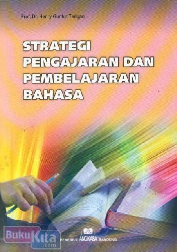 Buku Strategi Pembelajaran bukukita strategi pengajaran dan pembelajaran bahasa