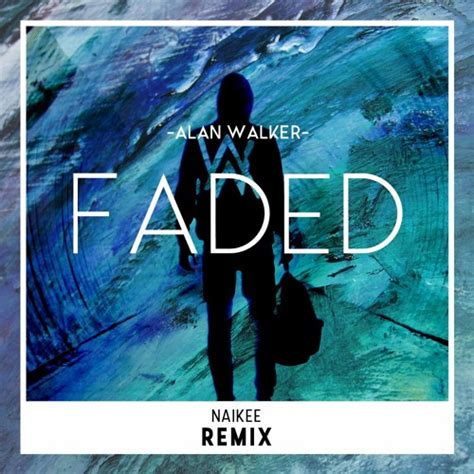 alan walker discography alan walker faded quot af quot naikee quot fadedaf quot remix by