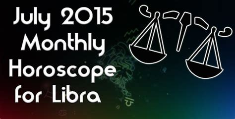 july 2015 monthly horoscope for libra predictions