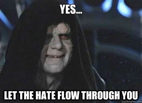 Emperor Palpatine Meme - yes let the hate flow through you emperor palpatine