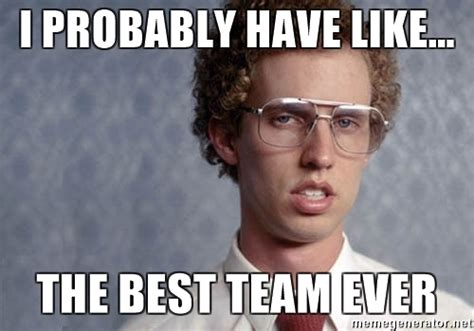 Team Memes - i probably have like the best team ever napoleon