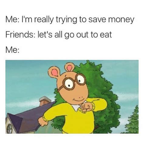 Saving Money Meme - me i m really trying to save money friends let s all go