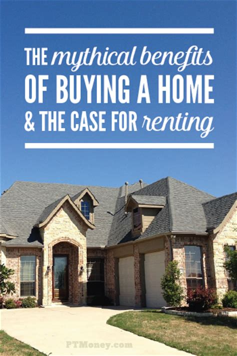 Benefits Of Buying A Home by Rent Or Buy A Home The Mythical Benefits Of Buying Pt Money