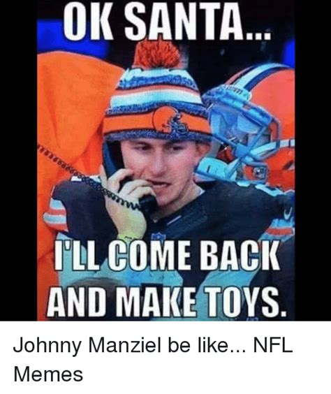 Johnny Manziel Meme - ok santa i ll come back and make toys johnny manziel be like nfl memes be like meme on sizzle