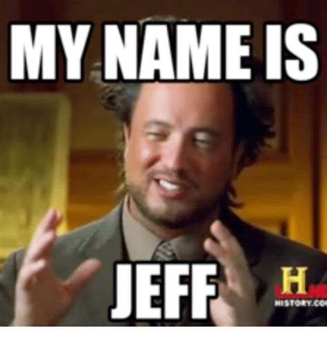 my name is jeff ha my name is meme on me me