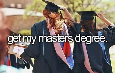 get my masters degree one day it ll happen