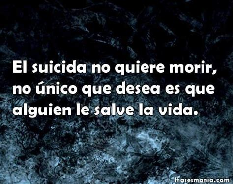 imagenes suicidas con mensajes el suicida no quiere morir lo 250 nico que frases
