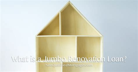 home renovation loan what is a jumbo renovation loan non qualified mortgage