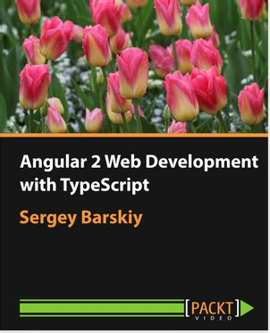 typescript 2 x for angular developers harness the capabilities of typescript to build cutting edge web apps with angular books angular 2 web development with typescript