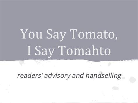 You Say Tomato I Say Tomato by You Say Tomato I Say Tomahto Readers Advisory Handselling