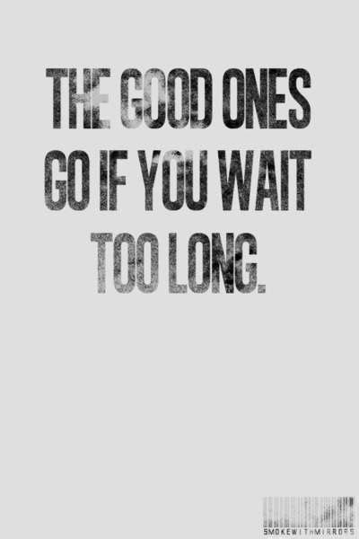 Remember this... don't make him wait too long. If he's