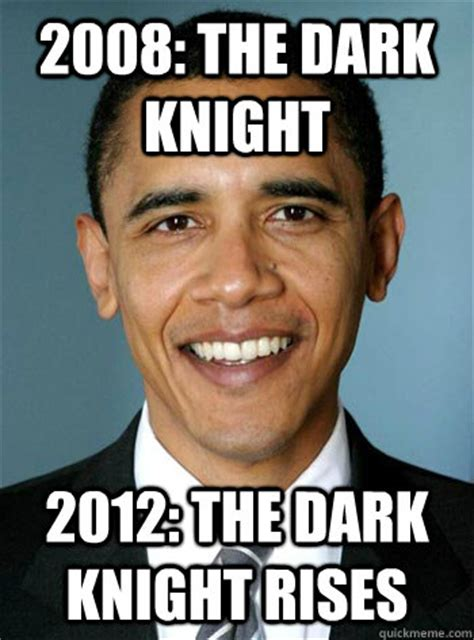 Memes Of 2012 - 2008 the dark knight 2012 the dark knight rises obama