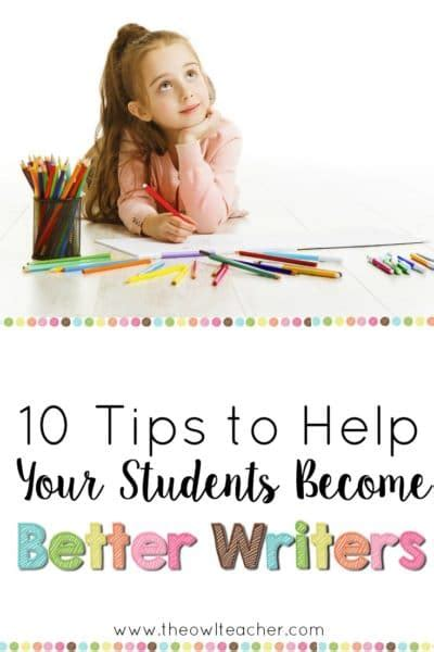 10 ideas to help children 10 tips to help your students become better writers the owl teacher