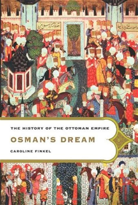The History Of The Ottoman Empire Osman S The History Of The Ottoman Empire By Caroline Finkel Reviews Discussion