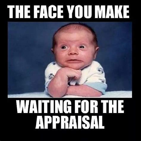 Real Funny Memes - waiting for the appraisal is never fun re max above the