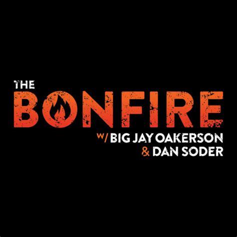 dan soder bonfire big jay oakerson the bonfire with big jay oakerson dan soder mon wed