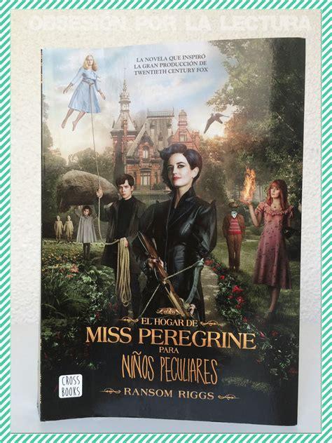 libro el hogar de miss obsesi 243 n por la lectura rese 241 a el hogar de miss peregrine para ni 241 os peculiares ransom riggs